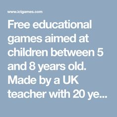 Free educational games aimed at children between 5 and 8 years old. Made by a UK teacher with 20 years of experience in education.