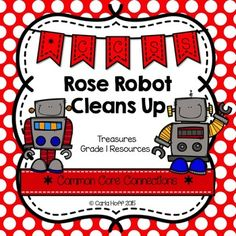 Rose Robot Cleans Up - First Grade Treasures - Common Core Connections for comprehension, phonics, high frequency words, grammar, and fluency.  Games, centers, printables!  Easy prep!
