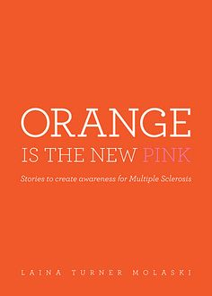 Orange is the New Pink - Multiple Sclerosis Awareness