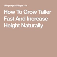How To Grow Taller Fast And Increase Height Naturally