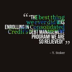 """The best thing we ever did was enrolling in Consolidated Credit's Debt Management program! We are so relieved!"" - Y. Stoker  #DebtStories #DebtRelief #HappyClients #DebtManagement #ConsolidatedCredit"