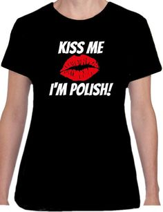 893e5b45 Crew Neck Short Sleeve Personalised Funny T-Shirts for Women | eBay. KISS  ME I M POLISH Funny Black or White Ladies Fit T Shirt Poland Birthday Gift