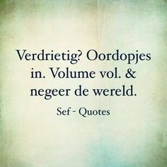 'Verdrietig? Oordopjes in. Volume vol. & negeer de wereld.' Sad Girl Quotes, Crazy Quotes, Funny Quotes, Qoutes, Time Quotes, Mood Quotes, Positive Quotes, The Words, Broken Dreams