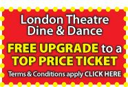 SAVE £40 on London Theatre Breaks by getting Top tickets for the price of standard.      Our fabulous selection of shows include A Chorus Line, Billy Elliot, Charlie & the Chocolate Factory, Jersey Boys, Les Miserables, Let It Be, Mamma Mia, Matilda The Musical, Phantom of the Opera, Once, Singin In The Rain, The Bodyguard, The Lion King, Top Hat, Viva Forever, War Horse, We Will Rock You & Wicked.          London Theatre Dine & Dance - 2 days - by Coach    http://theatrebreaks.co/