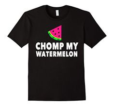 Mens Funny CHOMP MY WATERMELON t-shirt (vegans gift idea)... https://www.amazon.com/dp/B071LFFPNN/ref=cm_sw_r_pi_dp_x_93HizbK1GZZJH