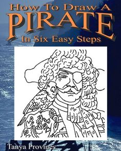 How To Draw A Pirate In Six Easy Steps by Tanya L. Provines, http://www.amazon.com/dp/B005GGP39Q/ref=cm_sw_r_pi_dp_Xoexrb0FJTJXE