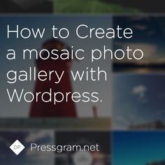 How to create a mosaic photo gallery in #Wordpress.  #pressgram #blogging #tutorial #photography