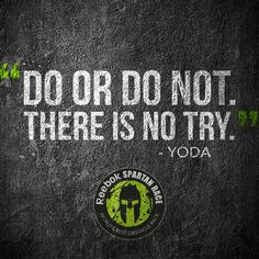 There is no try. Wisdom from @spartanRace