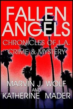 Fallen Angels: Chronicles of L.A. Crime and Mystery by Marvin J. Wolf, http://www.amazon.com/dp/B009SO2YQM/ref=cm_sw_r_pi_dp_.Wcssb089Q6DS