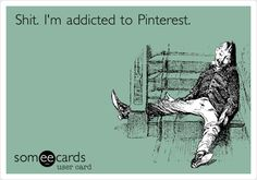 Shit. I'm addicted to Pinterest.