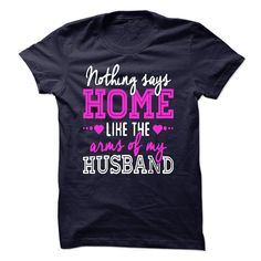 Nothing says home like the arms of my Husband T Shirt, Hoodie, Sweatshirt