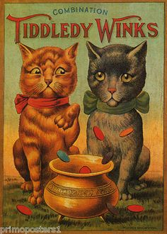 Tiddledy Winks cats. Vintage poster reproduction.    http://www.amazon.com/SAVING-COMBINATION-TIDDLEDY-VINTAGE-POSTER/dp/B0035AQRQ8