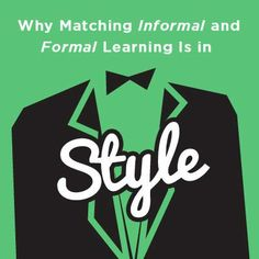 Why Matching Informal and Formal Learning Is in Style
