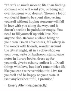 There's so much more to life than finding someone who will want you, or being sad over someone who doesn't....