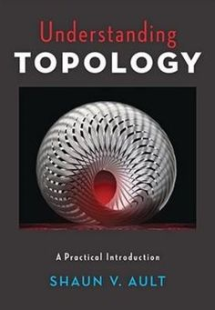Understanding topology : a practical introduction / Shaun V. Ault