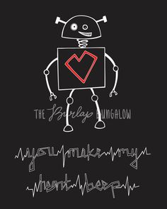 You Make My Heart Beep. Geek chic printable, a perfect Valentine for the hubs, $5.00.