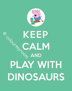 KEEP CALM GEORGE Pig Playing with Dinosaurs by ColourMyRoom, $4.00