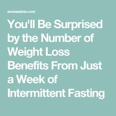You'll Be Surprised by the Number of Weight Loss Benefits From Just a Week of Intermittent Fasting