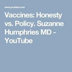 Vaccines: Honesty vs. Policy. Suzanne Humphries MD - YouTube