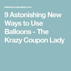 9 Astonishing New Ways to Use Balloons - The Krazy Coupon Lady