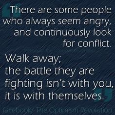 One of the best quotes I've seen so far. Their anger and rage is not necessarily towards you. It is anger and rage within themselves.: