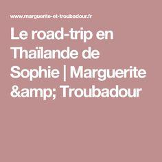 Le road-trip en Thaïlande de Sophie | Marguerite & Troubadour