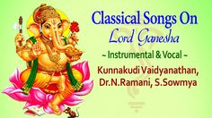 Classical Songs Of Lord Ganesha - Carnatic Classical Music -S.Sowmya,N. Lord Ganesha, Beautiful Songs, Classical Music, Jukebox, Mythology