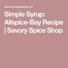 Simple Syrup: Allspice-Bay Recipe | Savory Spice Shop