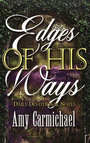 Edges of His Ways: one of my all-time favorite devotionals.  In fact, I think it is my favorite!