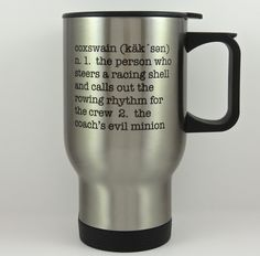 """rowing travel mug for coxswain, stainless steel double-walled with no-spill pop top. Travel mug for that awesome (yet slightly evil) coxswain that keeps you from running into buoys! The mug is double-walled stainless steel and has a no-spill pop top with a rubber gasket. The top spins from """"open"""" to """"closed"""" and can be seen in photos. The travel mug has a capacity of approximately 14 ounces and fits most vehicle cup holders. The wording is printed on both sides of the mug, so it is…"""