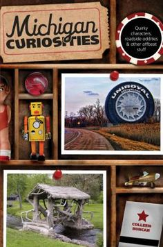 Michigan Curiosities :Quirky Characters, Roadside Oddities & Other Offbeat Stuff by Colleen Burcar. Provides a close-up look at the outrageous people, places, and things that characterize Michigan, offering a wealth of weird facts and whimsical descriptions of frequently overlooked sites and activities.