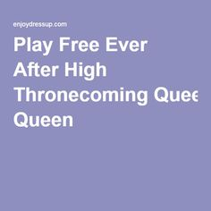 Play Free Ever After High Thronecoming Queen