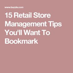 15 Retail Store Management Tips You'll Want To Bookmark