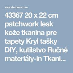 43367 20 x 22 cm patchwork lesk kože tkanina pre tapety Kryl tašky DIY, kutilstvo Ručné materiály-in Tkaniny z Dom a záhrada o Aliexpress.com |  Alibaba Group