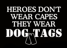 Heros don't wear capes they wear dog tags