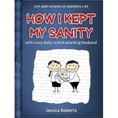 How I Kept My Sanity with Fussy Baby and Drama-King Husband (Ups and Downs of Married Life) (Kindle Edition) www.amazon.com/...