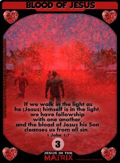 If we walk in the light as he (Jesus) himself is in the light, we have fellowship with one another, and the blood of Jesus his Son cleanses us from all sin. 1 John New game-cards for the Game: Jesus in the Matrix. Game Cards, Card Games, Jesus Sacrifice, All Sins, Walk In The Light, Christian Posters, Bible Games, Biblical Art, Online Posters