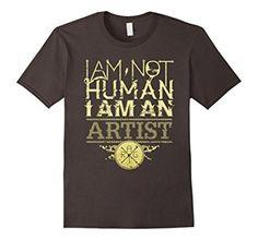 I'm not human, I'm an artist T-shirt