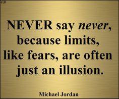 """""""Sag niemals nie, weil Grenzen, wie Ängste, sind oft nur eine Illusion."""" - Michael Jordan"""