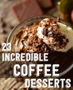 """23 Incredible Coffee Desserts"" - Some of these look too sweet, others look delicious!"