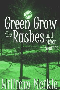 Green Grow The Rashes And Other Storiesa collection by William Meikle - Free for 2018 on Smashwords
