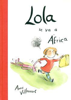 Lola se va a África   Anne Villeneuve   Ed. BiraBiro    +3 años    Lola está verdaderamente harta de ser el blanco de las travesuras de...