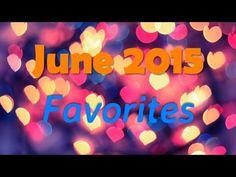 June 2015 Favorites!!