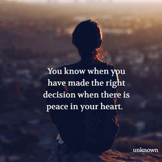 Positive Quotes : You know when you have made the right decisions when there is peace in your hear