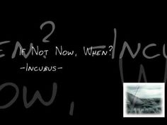 incubus - if not now when with lyrics
