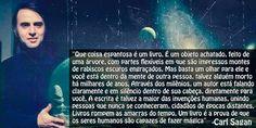 Carl Sagan - Um livro é a prova que os seres humanos são capazes de fazer mágica.