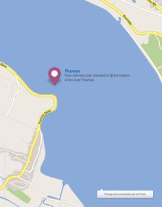 """""""Thames  Paul Johnson just checked in @ the bottom of the river Thames.  Driving and social media just don't mix."""""""