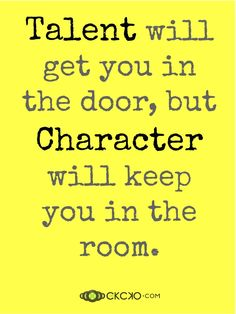 Talent will get you in the door, but character will keep you in the room. #quote  #ekcko