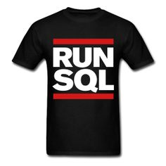 RUN SQL-Hahaaha Love!  I run SQL better... 3 miles is my best but I bet I have scripted more than that - LMAO!