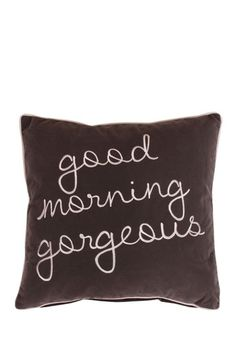 Good Morning Gorgeous Pillow
